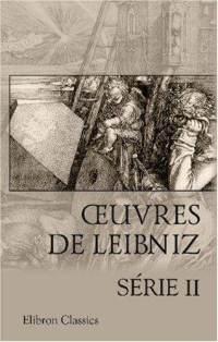 oeuvres de Leibniz: Introduction par M. A. Jacques. Série 2: Essais de Théodicée. Monadologie. Lettres entre Leibniz et Clarke (French Edition)